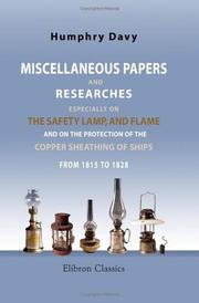 Miscellaneous Papers and Researches, Especially on the Safety Lamp, and Flame, and on the Protection of the Copper Sheathing of Ships, from 1815 to 1828 PDF