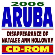 Cover of: 2006 Aruba and the Disappearance of Natalee Ann Holloway (CD-ROM) by United States