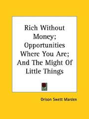 Rich Without Money; Opportunities Where You Are; And The Might Of Little Things PDF