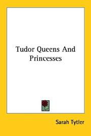 Tudor Queens And Princesses by Sarah Tytler