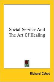 Social service and the art of healing by Richard C. Cabot