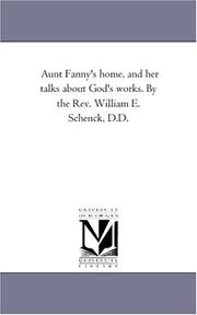 Aunt Fanny\'s home, and her talks about God\'s works. By the Rev. William E. Schenck, D.D PDF