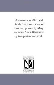 A memorial of Alice and Phoebe Cary, with some of their later poems. By Mary Clemmer Ames. Illustrated by two portraits on steel PDF