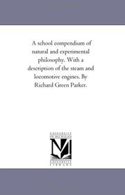 A school compendium of natural and experimental philosophy. With a description of the steam and locomotive engines. By Richard Green Parker PDF