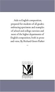 Aids to English composition, prepared for students of all grades; embracing specimens and examples of school and college exercises and most of the higher ... prose and verse, By Richard Green Parker .. PDF