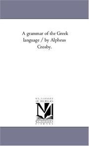 A grammar of the Greek language / by Alpheus Crosby.