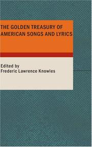 The golden treasury of American songs and lyrics by Knowles, Frederic Lawrence