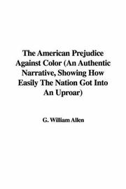The American Prejudice Against Color (An Authentic Narrative, Showing How Easily The Nation Got Into An Uproar) PDF