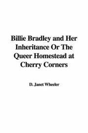 Billie Bradley and Her Inheritance Or The Queer Homestead at Cherry Corners by Janet D. Wheeler