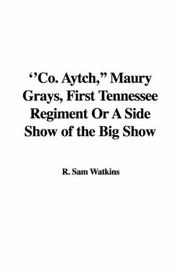 ''Co. Aytch,'' Maury Grays, First Tennessee Regiment Or A Side Show of the Big Show PDF