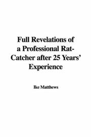 Full revelations of a professional rat-catcher, after 25 years&#39; experience by Ike Matthews