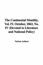 Cover of: The Continental Monthly, Vol. IV. October, 1863, No. IV (Devoted to Literature and National Policy) by Various Authors