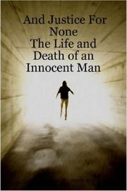 And Justice For None - The Life and Death of an Innocent Man PDF
