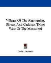 Villages of the Algonquian, Siouan, and Caddoan tribes west of the Mississippi by David I. Bushnell