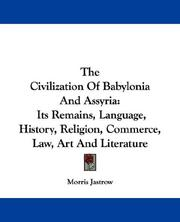The civilization of Babylonia and Assyria by Morris Jastrow Jr.