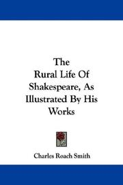The rural life of Shakespeare, as illustrated by his works by Charles Roach Smith