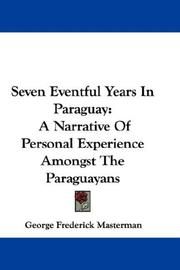 Seven eventful years in Paraguay by George Frederick Masterman