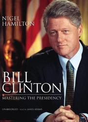 Cover of: Bill Clinton by Nigel Hamilton