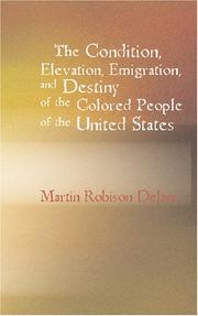 Cover of: The Condition Elevation Emigration and Destiny of the Colored People of the United States by Martin Robison Delany