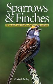 Sparrows &amp; finches of the Great Lakes Region &amp; eastern North America by Chris G. Earley