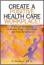 Create A Positive Health Care Workplace! by Jo Manion