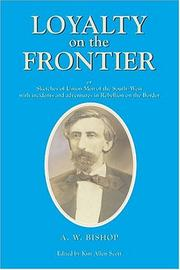 Loyalty on the frontier, or, Sketches of Union men of the South-west by Albert Webb Bishop