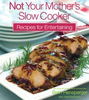 Not Your Mother's Slow Cooker Recipes for Entertaining by Beth Hensperger