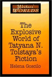 The explosive world of Tatyana N. Tolstaya&#39;s fiction by Helena Goscilo