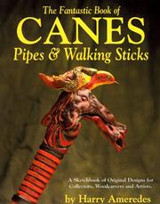 The fantastic book of canes, pipes and walking sticks by Harry Ameredes
