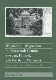 Wagner and Wagnerism in Nineteenth-Century Sweden, Finland, and the Baltic Provinces by Hannu Salmi