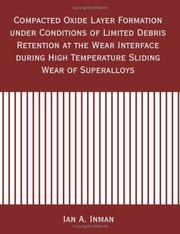 Compacted Oxide Layer Formation Under Conditions of Limited Debris Retention at the Wear Interface During High Temperature Sliding Wear of Superalloys PDF