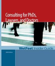 The WetFeet Insider Guide to Consulting for Ph.D.s, Lawyers, and Doctors PDF