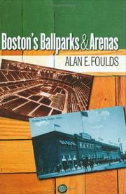 Boston&#39;s Ballparks and Arenas by Alan E. Foulds