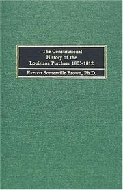 The constitutional history of the Louisiana Purchase, 1803-1812 by Everett Somerville Brown