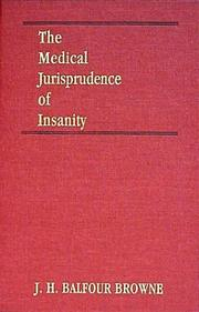 The medical jurisprudence of insanity by John Hutton Balfour Browne
