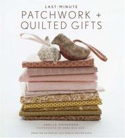 Last-Minute Patchwork + Quilted Gifts PDF