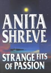 Strange Fits of Passion by Anita Shreve, Anita Shreve