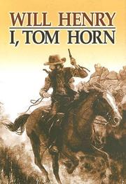 I, Tom Horn by Will Henry
