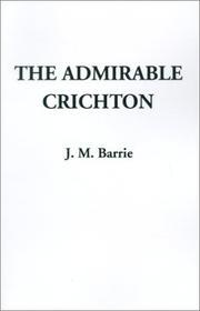 Cover of: The Admirable Crichton a Comedy by J. M. Barrie