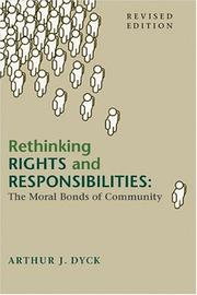 Rethinking rights and responsibilities by Arthur J. Dyck