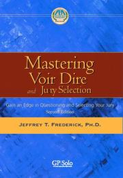 Mastering voir dire and jury selection by Jeffrey T. Frederick