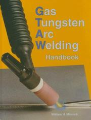 Gas Tungsten Arc Welding Handbook by William H. Minnick