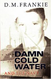 Damn cold water and the Navy by D. M. Frankie