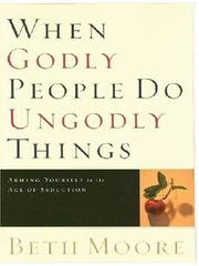 When Godly People Do Ungodly Things by Beth Moore