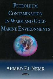 Petroleum contamination in warm and cold marine environments by Ahmed El-Nemr