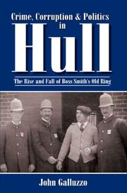 Crime, Corruption and Politics in Hull by John Galluzzo