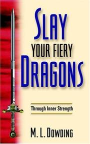 Slay Your Fiery Dragons Through Inner Strength by Maria, L Dowding