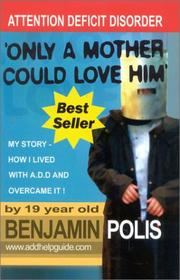 Only a Mother Could Love Him - My Story - How I lived with A.D.D. and Overcame It! PDF