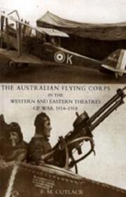 The Australian flying corps in the western and eastern theatres of war, 1914-1918 by F. M. Cutlack