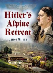 Hitler&#39;s Alpine retreat by Wilson, James